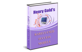 Henry Gold Rarely Used Success Models
