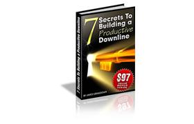 7 Secrets To Building A Productive Downline
