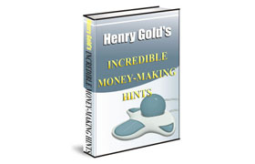 Henry Gold Incredible Money Making Hints