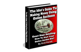 The Idiot's Guide To Making Money Using Online Auctions