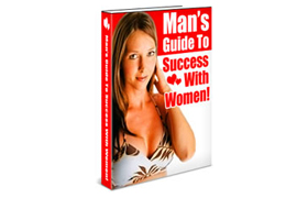 Man's Guide To Success With Women