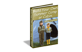 Build Your Own Summer Camp Or Cabin