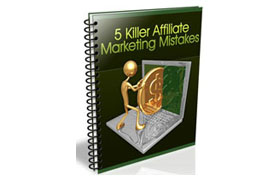 5 Killer Affiliate Marketing Mistakes