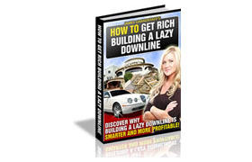 How To Get Rich Building A Lazy Downline