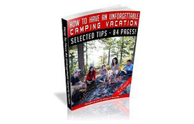 How To Have An Unforgettable Camping Vacation