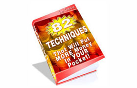 82 Techniques That Will Put More Money Into Your Pocket