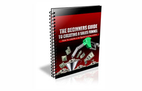 The Beginners Guide To Creating A Sales Funnel