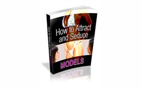 How To Attract And Seduce Models