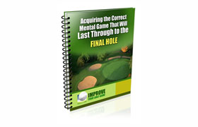 Acquiring the Correct Mental Game Through To the Final Hole