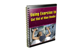 Using Exercise To Get Rid Of Man Boobs