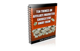Ten Things Affiliate Marketers Should Stay Away From