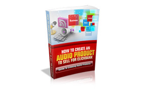 How To Create An Audio Product To Sell On Clickbank