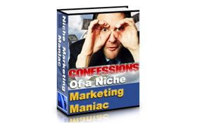 Confessions Of A Niche Marketing Maniac Plus Audio