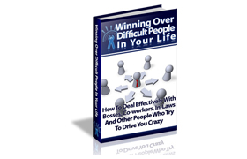 Winning Over Difficult People Difficult People In Your Life
