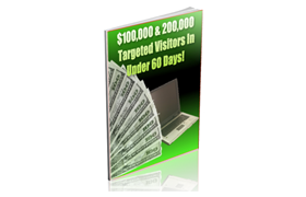 $100,000 and 200,000 Targeted Visitors In Under 60 Days