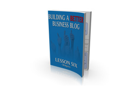 Building A Better Business Blog Lesson Six