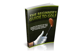 The Beginner's Guide To Golf