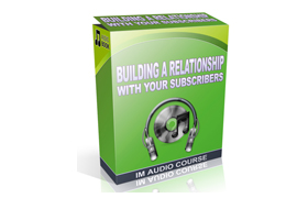 Building A Relationship With Your Subscribers