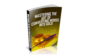 Mastering The Art Of Converting Words Into Gold