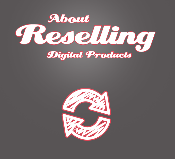 About Reselling Digital Products