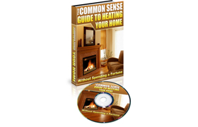 The Common Sense Guide To Heating Your Home