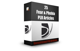 25 Fear and Phobia PLR Articles