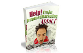 Help! I'm An Internet Marketing Addict