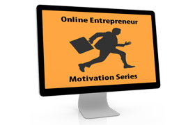 Online Entrepreneur Motivation Series