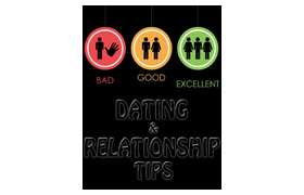 Bad Good Excellent Dating and Relationship Tips