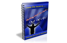 Learn The Secrets To Getting What You Want Out Of Life