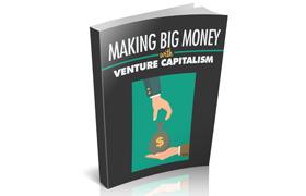 Making Big Money with Venture Capitalism