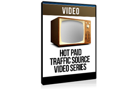 Hot Paid Traffic Sources Video Series
