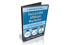 Learn How To Be a Successful Affiliate Marketer In 2015 and Beyond