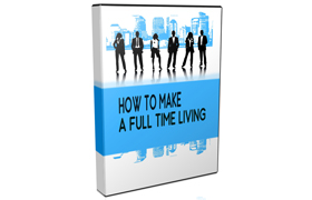 How To Make a Full Time Living