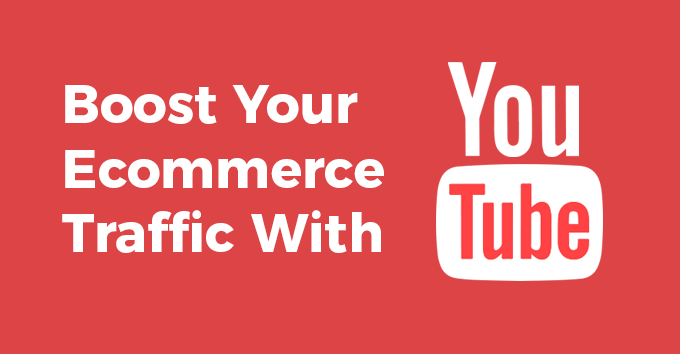 Boost Your Ecommerce Traffic With YouTube