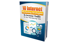 10 Internet Marketing Strategies To Increase Traffic To Your Membership Site