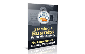 Starting a Business With Absolutely No Experience – Basics Reloaded