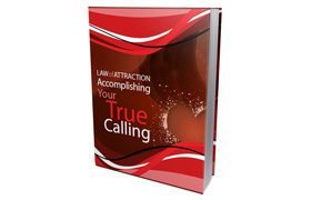 Law of Attraction Accomplishing Your True Calling