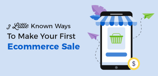 3 Little Known Ways To Make Your First Ecommerce Sale