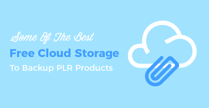 Some Of The Best Free Cloud Storage To Backup PLR Products