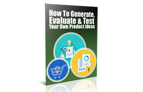 How To Generate, Evaluate and Test Your Own Product Ideas