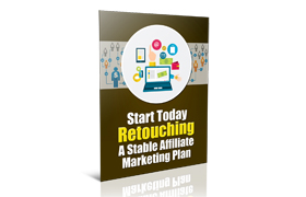 Start Today Retouching a Stable Affiliate Marketing Plan