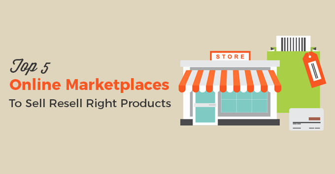 Top 5 Online Marketplaces To Sell Resell Right Products