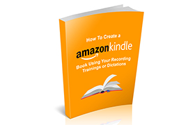How To Create a Amazon Kindle Book Using Your Recording Training's or Dictations