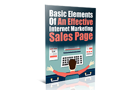 Basic Elements Of An Effective Internet Marketing Sales Page