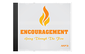 Encouragement – Going Through The Fire