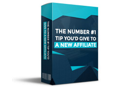 The Number #1 Tip You'd Give To A New Affiliate