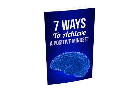 7 Ways To Achieve a Positive Mindset