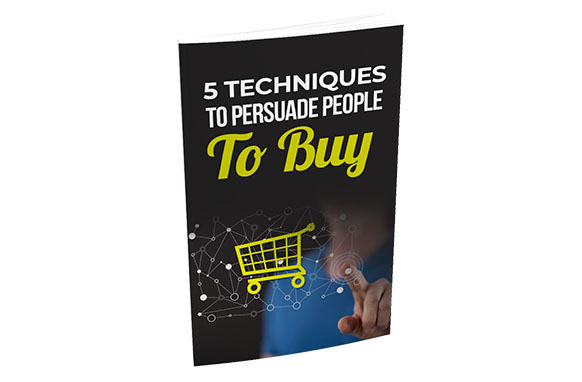 5 Techniques To Persuade People To Buy