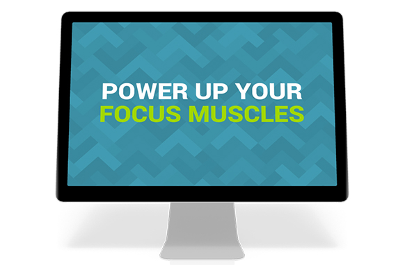 Power Up Your Focus Muscles